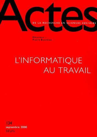 Actes de la recherche sciences sociales t.134; l'informatique au travail (edition 2000)