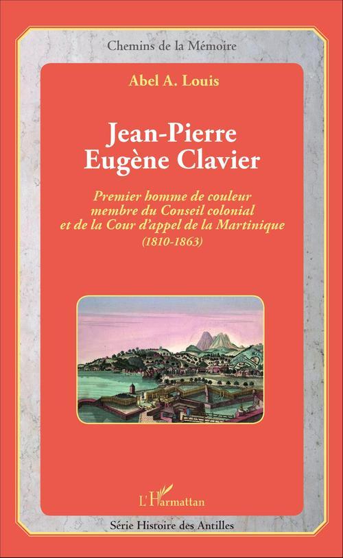 Jean-pierre eugene clavier - premier homme de couleur membre du conseil colonial et de la cour d'app