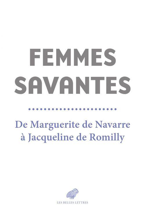 Femmes savantes ; de Marguerite de Navarre à Jacqueline de Romilly