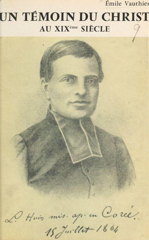 Un témoin du Christ au XIXe siècle : Luc-Martin Huin  - Émile Vauthier
