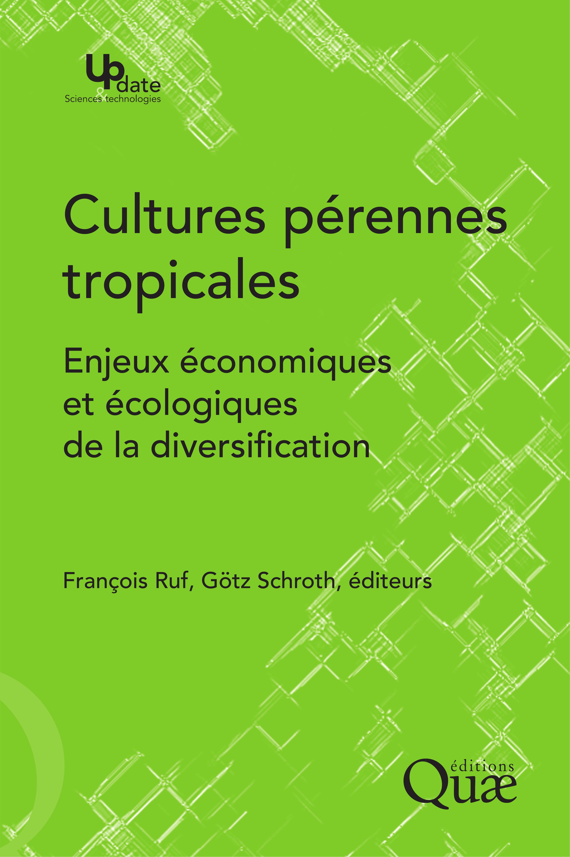 Cultures pérennes tropicales  - François Ruf  - Götz Schroth
