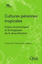 Cultures pérennes tropicales ; les enjeux économiques et écologiques de la diversification  - François Ruf - Götz Schroth
