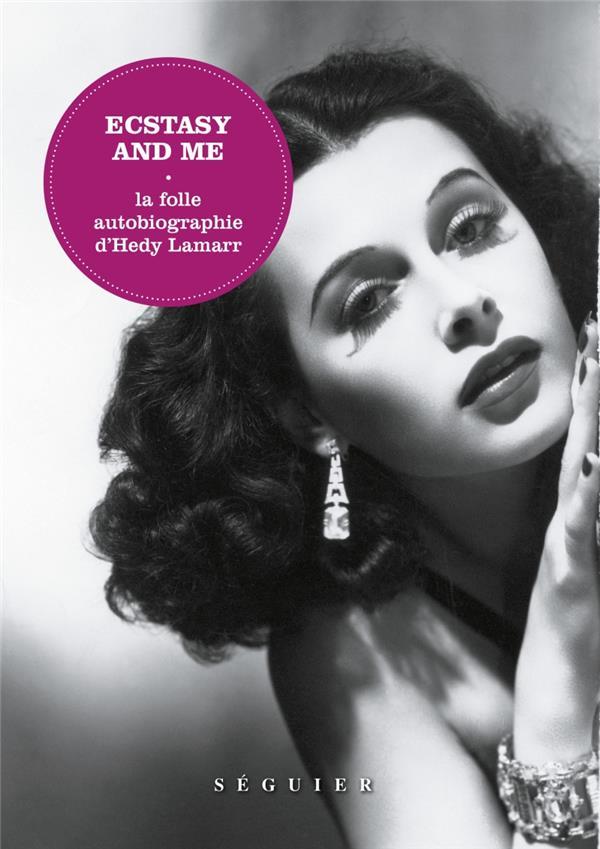 Ecstasy and me ; la folle autobiographie d'Hedy Lamarr