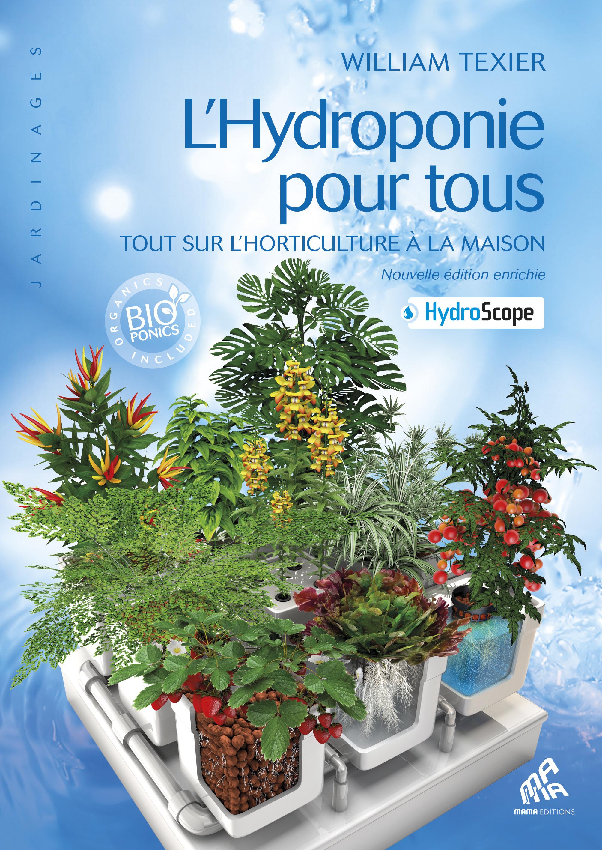 L'hydroponie pour tous ; tout sur l'horticulture à la maison