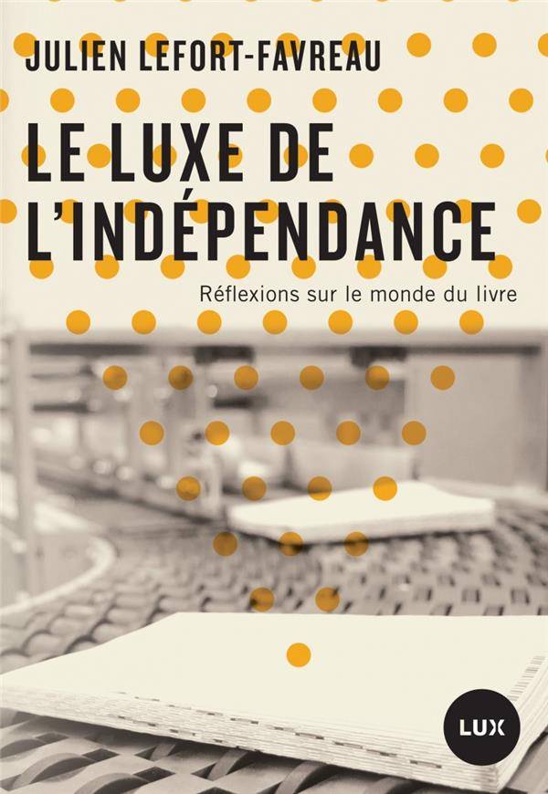 Le luxe de l'indépendance ; réflexions sur le monde du livre
