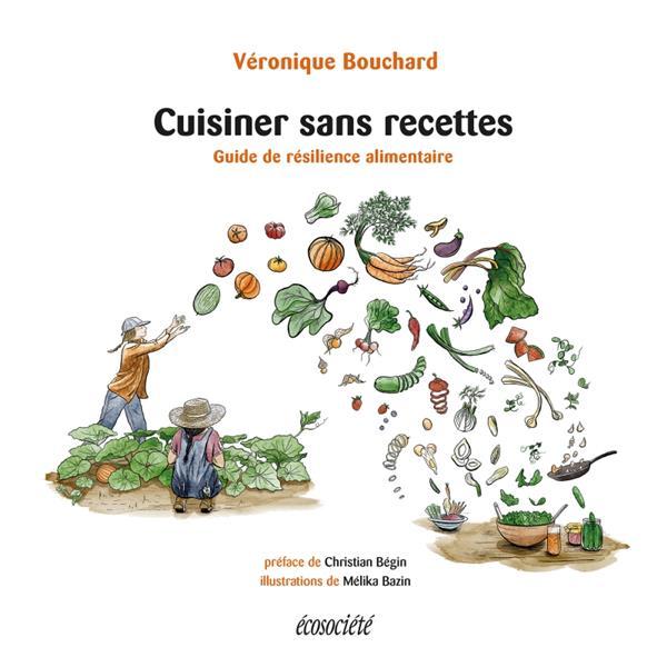 Cuisiner sans recettes ; guide de résilience alimentaire