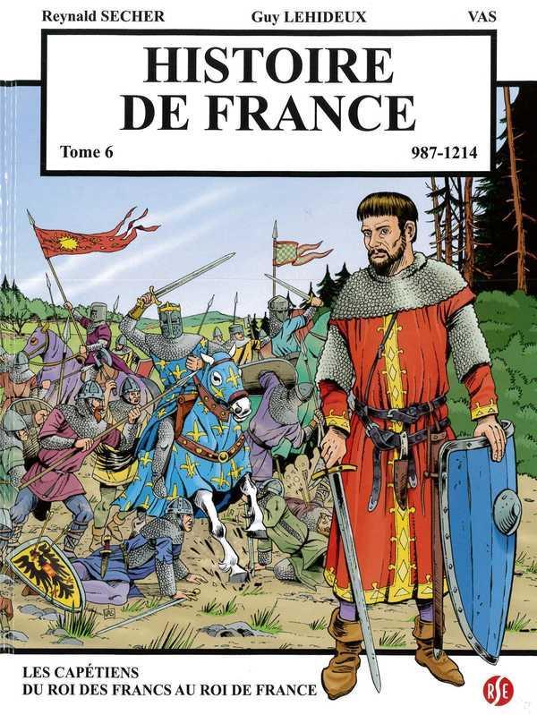 Histoire de France t.6 ; les Capétiens : du roi des Francs au roi de France