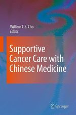 Supportive Cancer Care with Chinese Medicine  - William C.S. Cho
