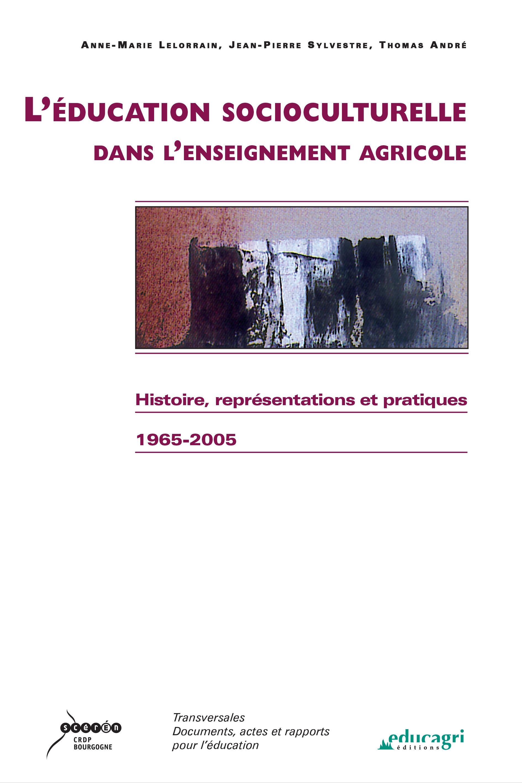 L'éducation socioculturelle dans l'enseignement agricole ; histoire, représentations et pratiques ; 1965-2005