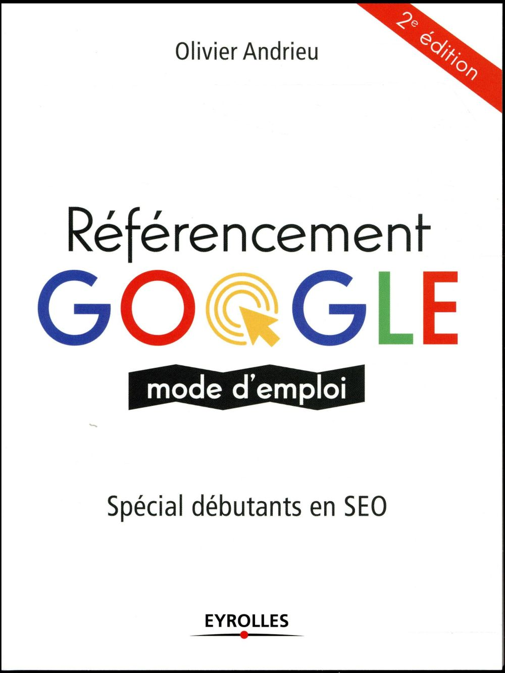 Andrieu Olivier - REFERENCEMENT GOOGLE MODE D'EMPLOI