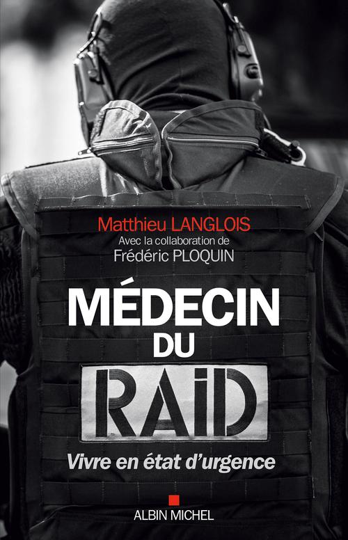 Médecin du raid ; vivre en état d'urgence