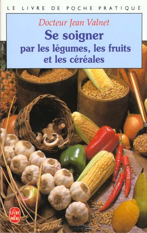 Se Soigner Par Les Legumes Les Fruitset Les Cereales