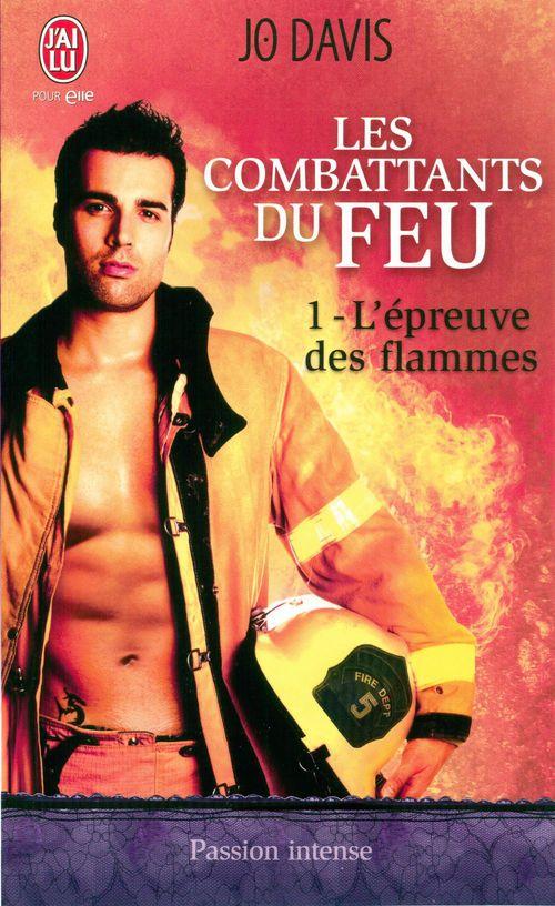 Les combattants du feu t.1 ; l'épreuve des flammes