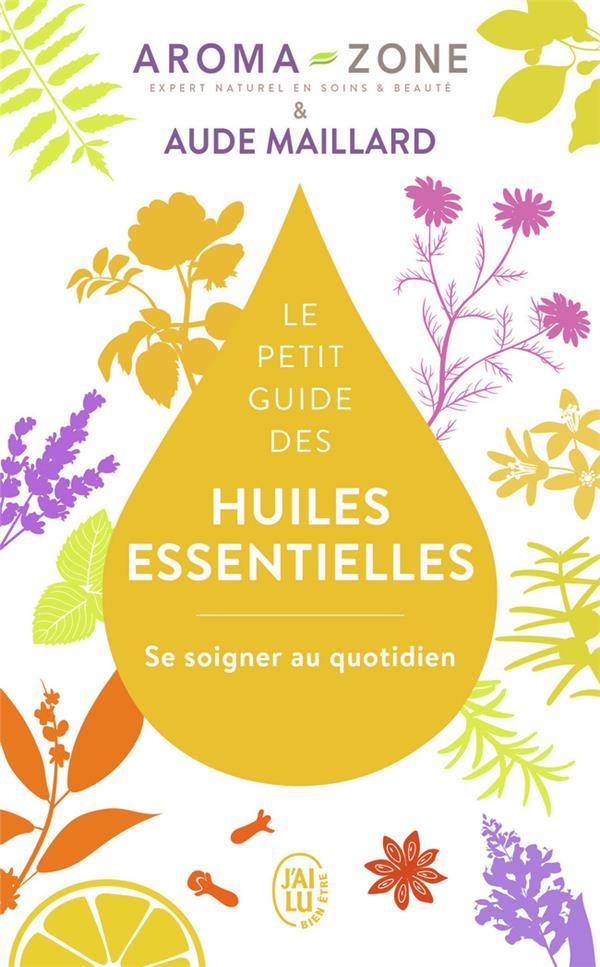 Le petit guide des huiles essentielles ; se soigner au quotidien