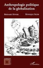 Vente Livre Numérique : Anthropologie politique de la globalisation  - Bernard Hours - Monique Selim
