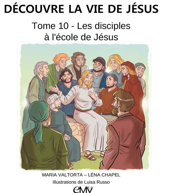Découvre la vie de Jésus T.10 ; les disciples à l'école de Jésus
