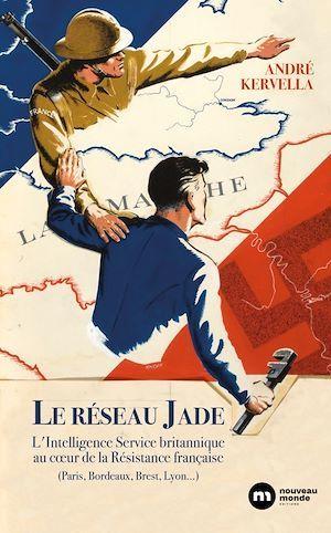 Le réseau Jade ; l'Intelligence Service britannique au coeur de la Résistance française