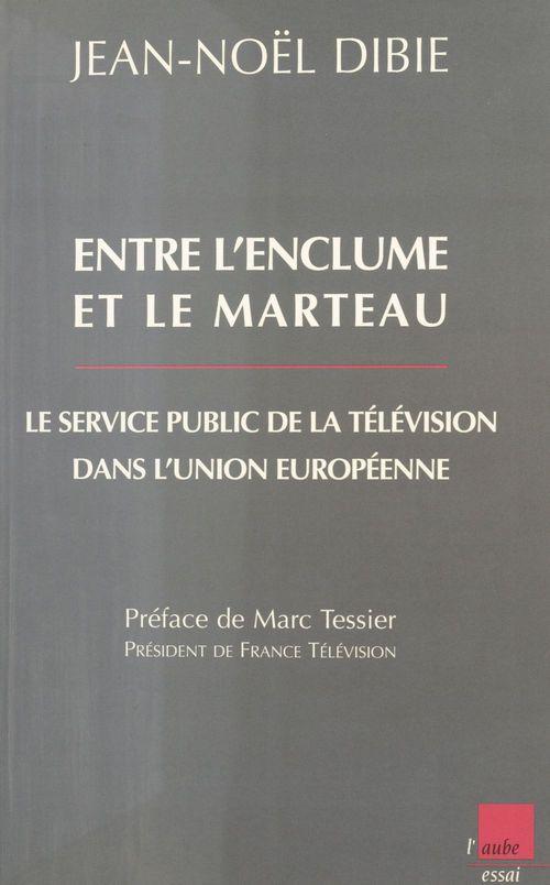 Entre l'enclume et le marteau ; le service public de la television dans l'union europeenne
