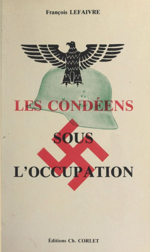 Les Condéens sous l'Occupation  - François Lefaivre