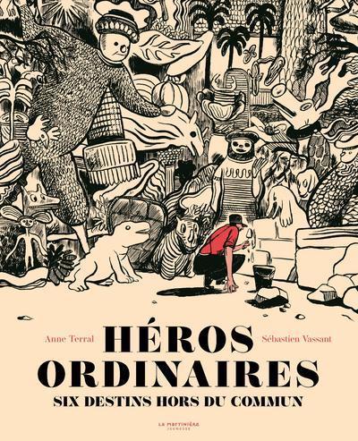 Héros ordinaires ; six destins hors du commun