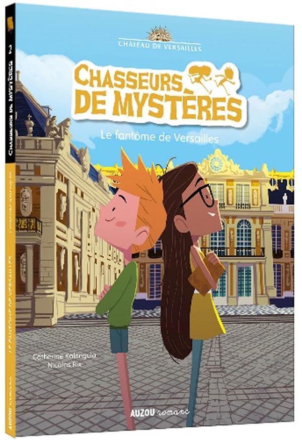 CHASSEURS DE MYSTERES T.2  -  LE FANTOME DE VERSAILLES