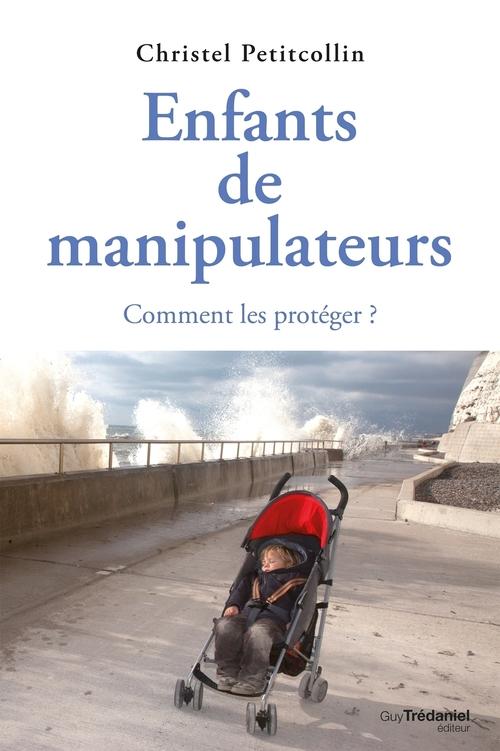 Enfants de manipulateurs ; comment les protéger