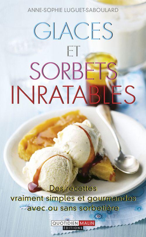 Glaces et sorbets inratables ; des recettes vraiment simples et gourmandes avec ou sans sorbetière