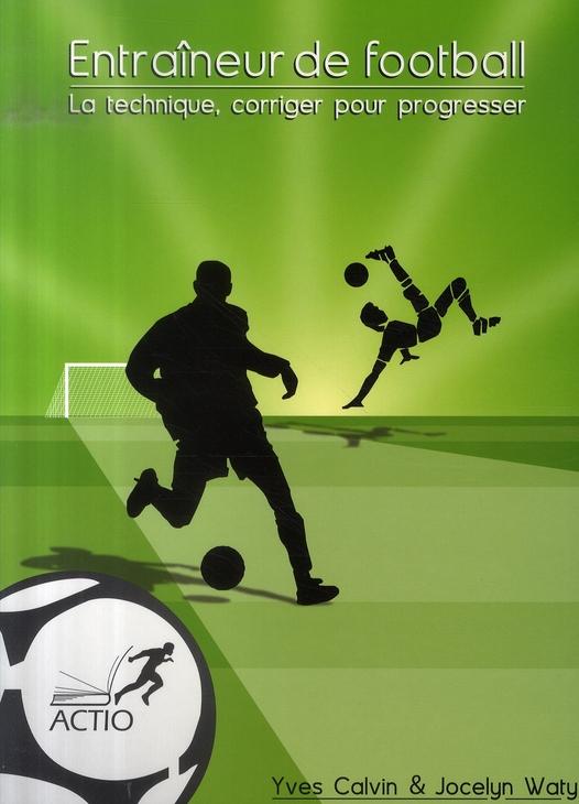 Entraineur De Football ; La Technique, Corriger Pour Progresser
