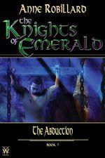 Vente Livre Numérique : Knights of Emerald 07 : The Abduction  - Anne Robillard