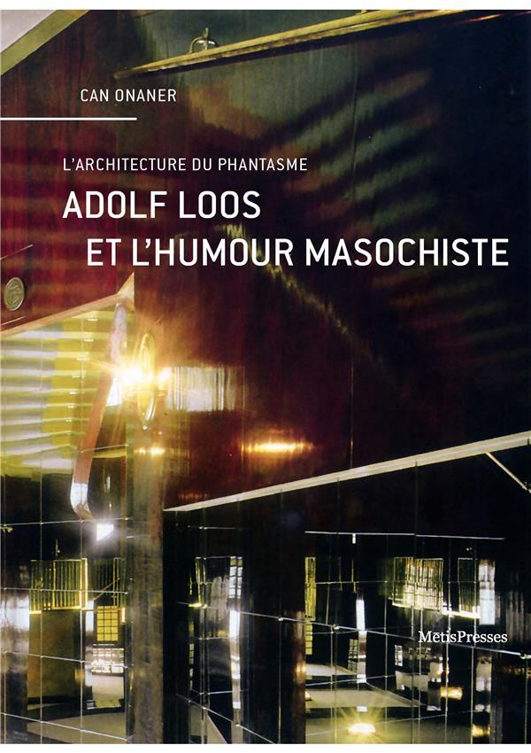 ONANER CAN - ADOLF LOOS ET L'HUMOUR MASOCHISTE - LA VOIX AUTOCRITIQUE DE L'ARCHITECTURE