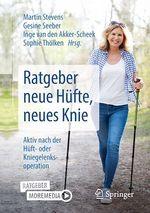 Ratgeber neue Hüfte, neues Knie  - Sophie Tholken - Inge van den Akker-Scheek - Martin Stevens - Gesine Seeber