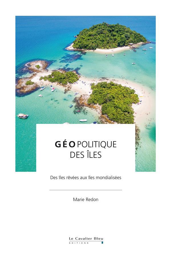 Géopolitique des îles ; des îles rêvées aux îles mondialisées