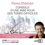 Vente AudioBook : Conseils d'une amie pour des temps difficiles  - Pema CHÖDRÖN