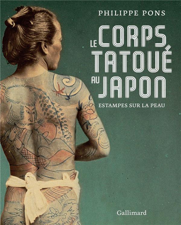 LE CORPS TATOUE AU JAPON - ESTAMPES SUR LA PEAU