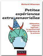 Petites expériences extra-sensorielles ; télépathie, voyance, hypnose... le paranormal à l'épreuve de la science