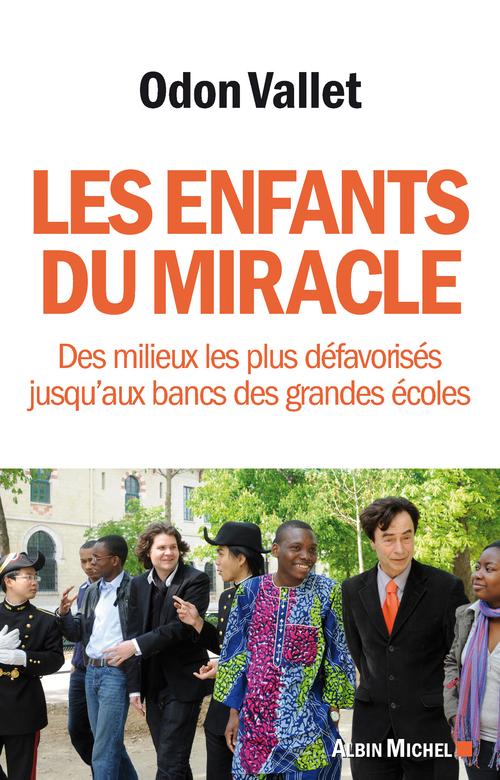 Les enfants du miracle ; des milieux les plus défavorisés jusqu'aux bancs des grandes écoles