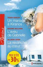 Vente EBooks : Un mariage à Kiranos - L'aveu de Gabrielle - La revanche au coeur  - Tessa Radley - Allison Leigh - Maxine Sullivan