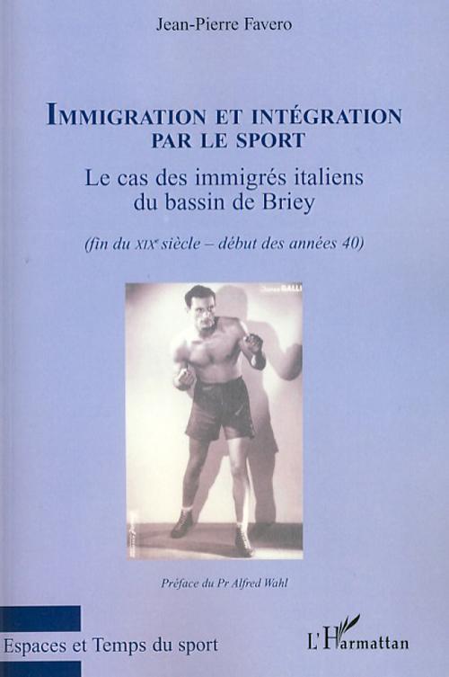 Immigration et intégration par le sport ; le cas des immigrés italiens du bassin de Briey (fin du XIX-début des années 40)