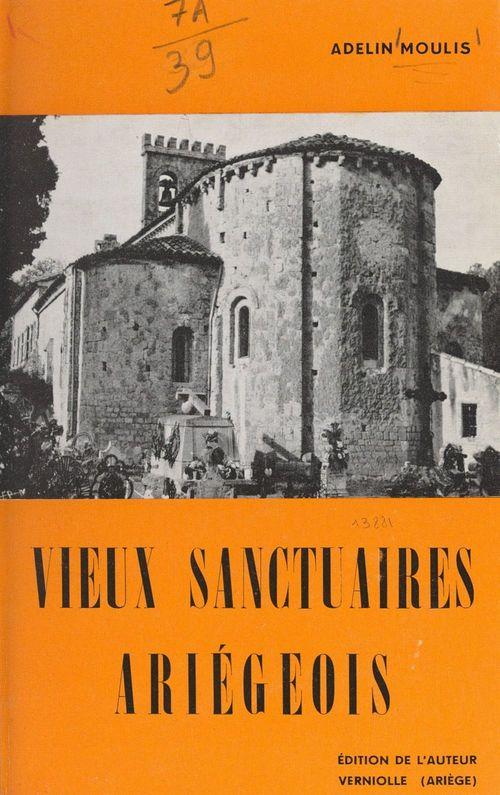 Vieux sanctuaires ariégeois  - Adelin Moulis