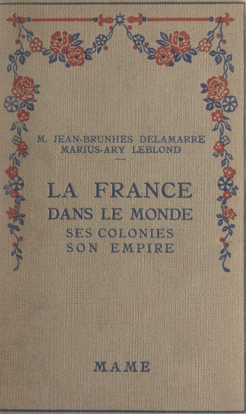 La France dans le monde  - Jean-Brunhes Delamarre