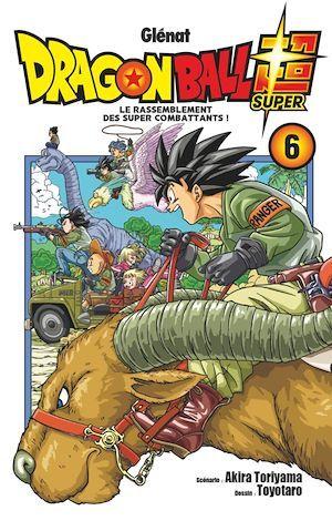 Dragon Ball Super T.6 ; le rassemblement des super combattants !
