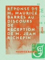 Vente Livre Numérique : Réponse de M. Maurice Barrès au discours de réception de M. Jean Richepin  - Maurice BARRES