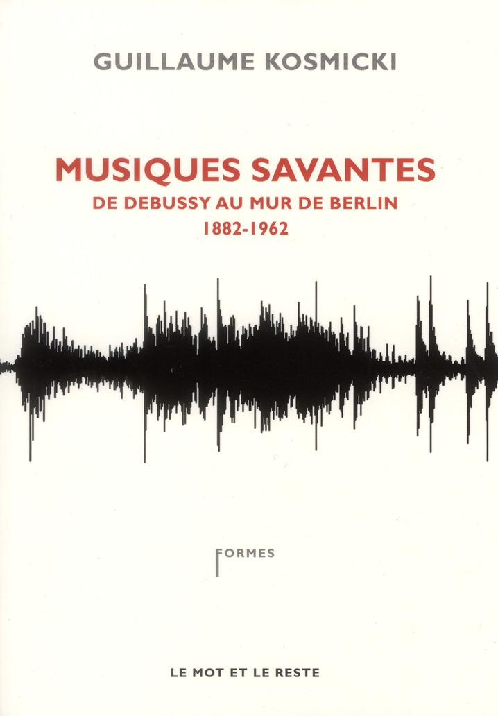 Musiques savantes ; un parcours du 20e siècle en 150 oeuvres (1880-2010)
