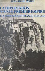 La déportation sous le premier Empire : les Espagnols en France (1806-1814)