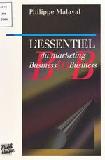 L'essentiel du marketing business to business  - Philippe Malaval - Collectif