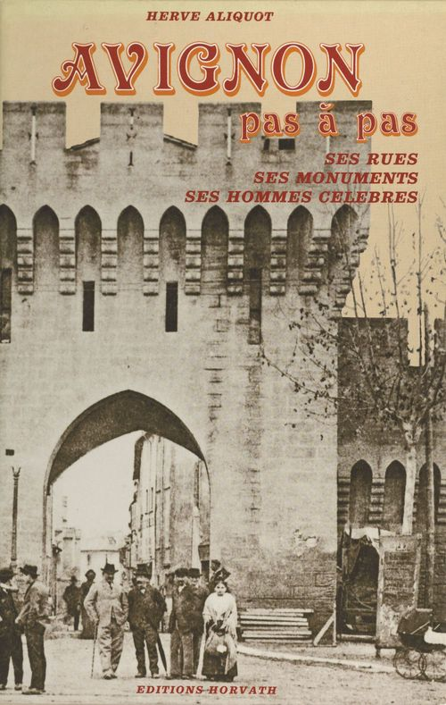 Avignon pas à pas : ses rues, ses monuments, ses hommes célèbres