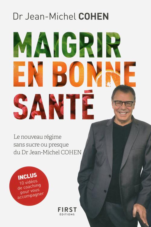 Maigrir en bonne santé ; le nouveau régime du Dr Jean-Michel Cohen