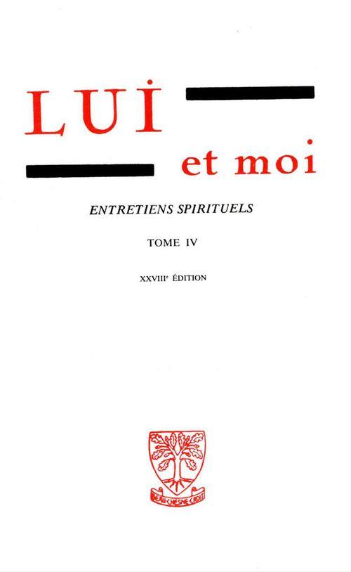 LUI et moi - Entretiens spirituels  - Tome 4
