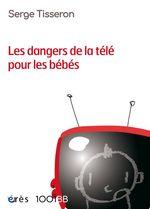 Vente EBooks : Les dangers de la télé pour les bébés - 1001BB n°99  - Serge Tisseron