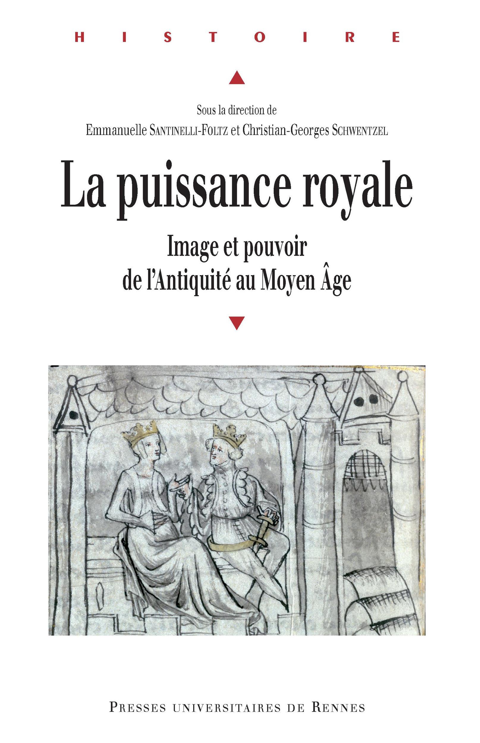 La puissance royale  ; image et pouvoir de l'Antiquité au Moyen Age  - Christian-Georges Schwentzel  - Emmanuelle Santinelli-Foltz
